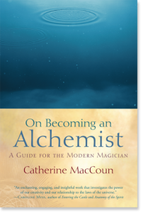 On Becoming an Alchemist: A Guide for the Modern Magician by Catherine MacCoun