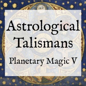 Astrological Talismans (Planetary Magic V)