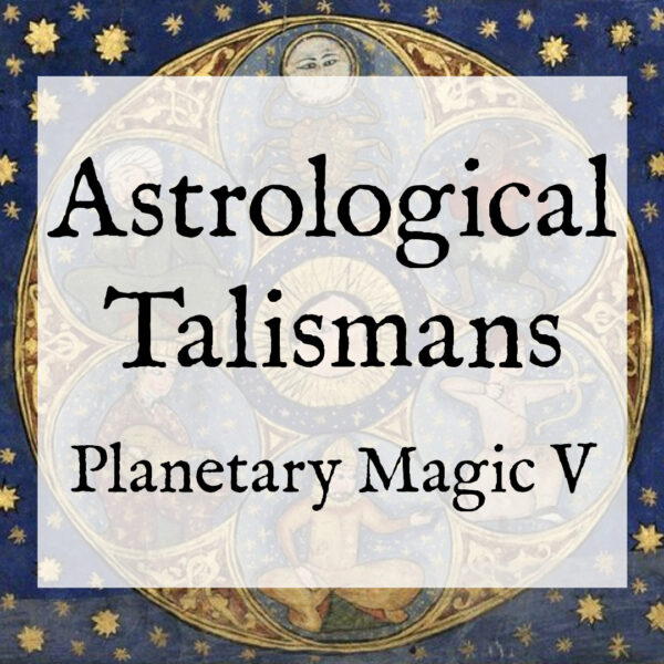 Astrological Talismans (Planetary Magic V)